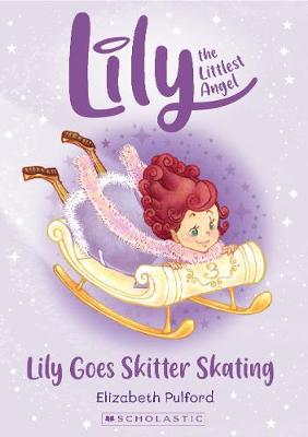 Lily the Littlest Angel: Lily Goes Skitter Skating by Elizabeth Pulford