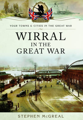 Wirral in the Great War by Stephen McGreal