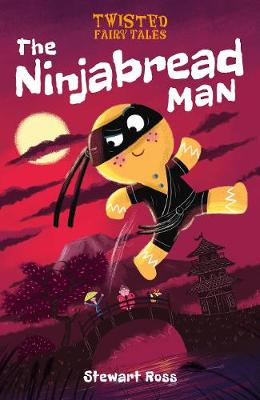 Twisted Fairy Tales: The Ninjabread Man by Stewart Ross