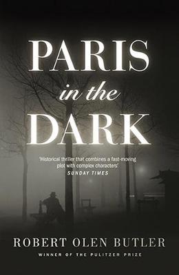 Paris In The Dark by Robert Olen Butler