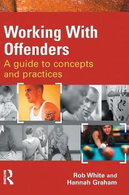 Working With Offenders: A Guide to Concepts and Practices by Rob White