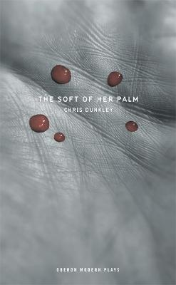 Soft of Her Palm by Chris Dunkley