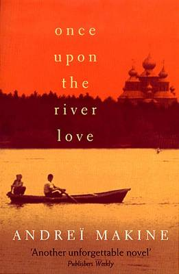 Once upon the River Love by Andrei Makine