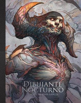 Dibujante Nocturno: The Art of Francisco Garces: The Art of Francisco Garces book