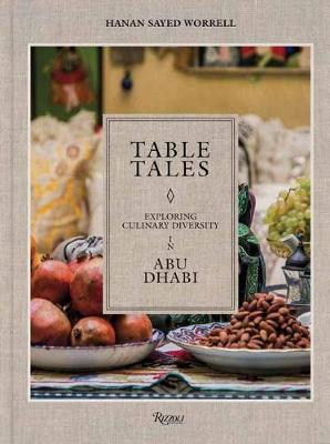 Table Tales: Exploring Culinary Diversity in Abu Dhabi by Hanan Sayed Worrell