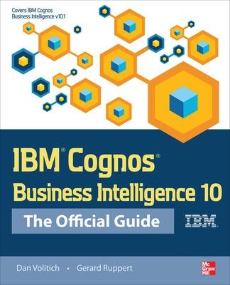 IBM Cognos Business Intelligence 10: The Official Guide by Dan Volitich