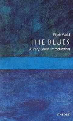 Blues: A Very Short Introduction by Elijah Wald