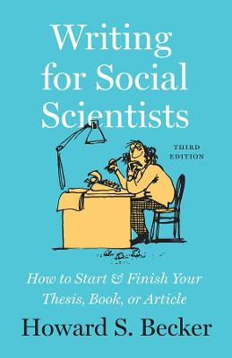 Writing for Social Scientists, Third Edition: How to Start and Finish Your Thesis, Book, or Article, with a Chapter by Pamela Richards by Howard S. Becker