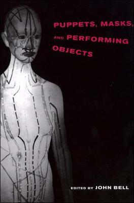 Puppets, Masks and Performing Objects by John Bell