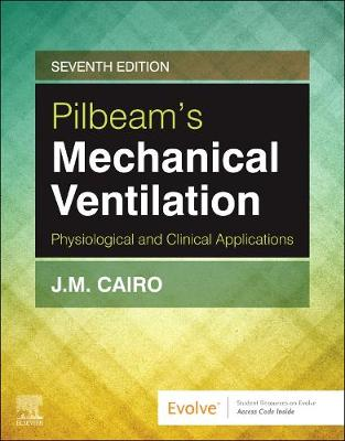 Pilbeam's Mechanical Ventilation: Physiological and Clinical Applications by J M Cairo