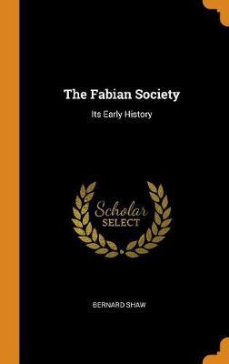 The Fabian Society: Its Early History by Bernard Shaw