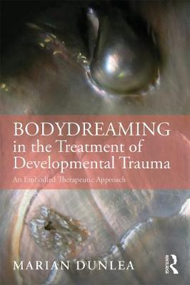 BodyDreaming in the Treatment of Developmental Trauma: An Embodied Therapeutic Approach book