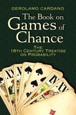 The Book on Games of Chance: The 16th Century Treatise on Probability by Gerolamo Cardano