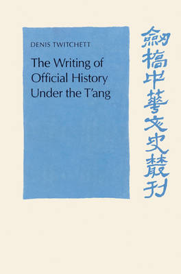 Writing of Official History under the T'ang by Denis Twitchett