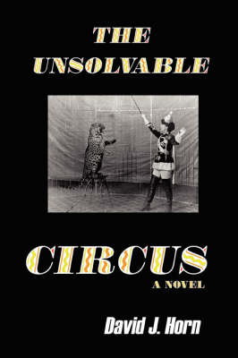 The Unsolvable Circus by David J. Horn