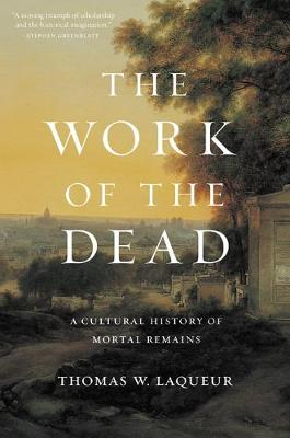 The Work of the Dead by Professor Thomas W. Laqueur