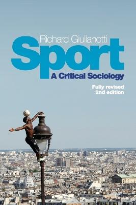 Sport - a Critical Sociology, 2E by Richard Giulianotti