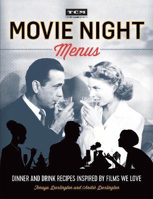 Turner Classic Movies: Movie Night Menus by Tenaya Darlington