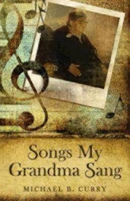 Songs My Grandma Sang by The Most Rev. Michael B. Curry