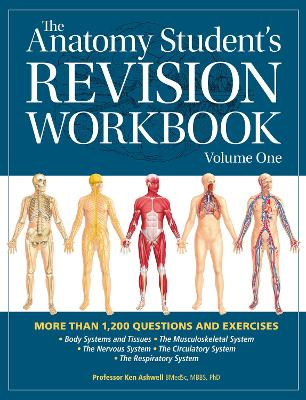 The Anatomy Student's Revision Workbook: Volume One by