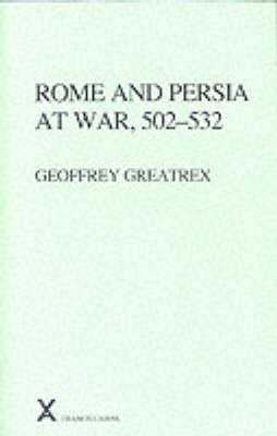 Rome and Persia at War, 502-532 by Geoffrey Greatrex