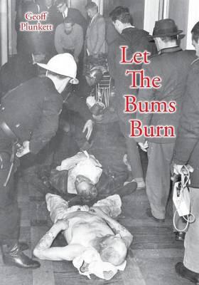 Let the Bums Burn by Geoff Plunkett