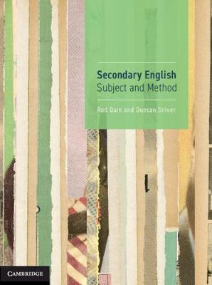 Secondary English: Subject and Method by Rod Quin