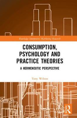 Consumption, Psychology and Practice Theories by Tony Wilson