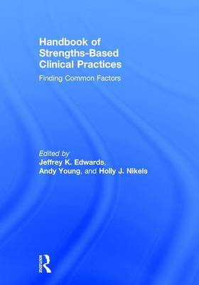 Handbook of Strengths-Based Clinical Practices by Jeffrey K Edwards