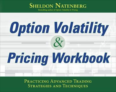 Option Volatility & Pricing Workbook: Practicing Advanced Trading Strategies and Techniques by Sheldon Natenberg