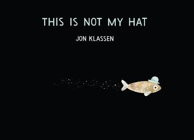 This Is Not My Hat by Jon Klassen