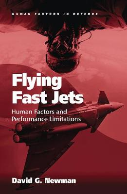 Flying Fast Jets: Human Factors and Performance Limitations by David G. Newman