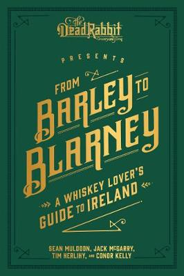 From Barley to Blarney: A Whiskey Lover's Guide to Ireland by Sean Muldoon