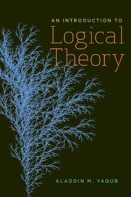 An Introduction to Logical Theory by Aladdin M. Yaqub