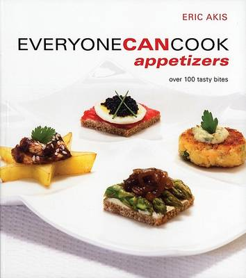 Everyone Can Cook Appetizers by Eric Akis