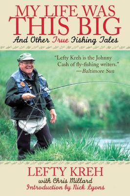 My Life Was This Big by Lefty Kreh