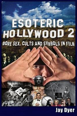 Esoteric Hollywood II:: More Sex, Cults & Symbols in Film by Jay Dyer