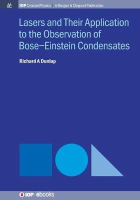 Lasers and Their Application to the Observation of Bose-Einstein Condensates by Richard A Dunlap