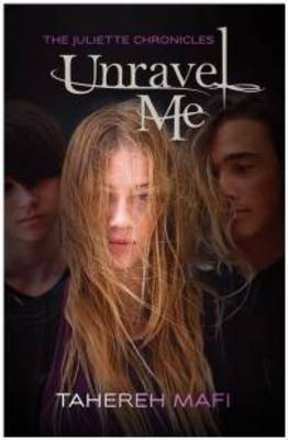 Unravel Me: the Juliette Chronicles Book 2 by Tahereh Mafi