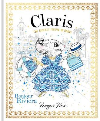 Claris: Bonjour Riviera: The Chicest Mouse in Paris by Megan Hess