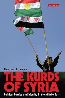 The Kurds of Syria by Harriet Allsopp