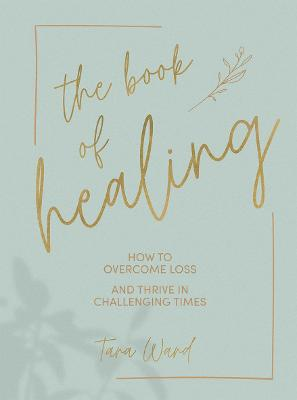 The Book of Healing: How to Overcome Loss and Thrive in Challenging Times book