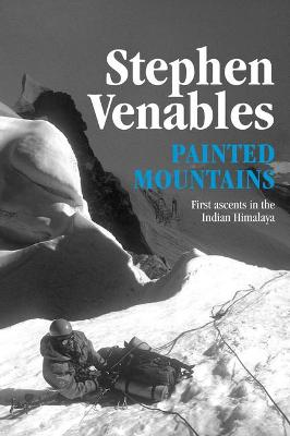 Painted Mountains: First ascents in the Indian Himalaya by Stephen Venables