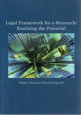 Legal Framework for E-Research : Realising the Potential by Brian Fitzgerald