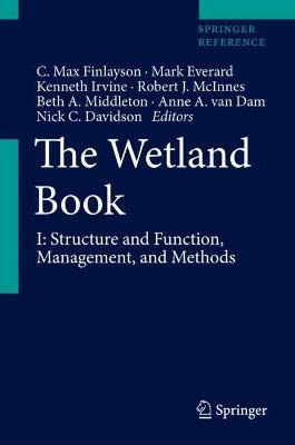 The The Wetland Book The Wetland Book Structure and Function, Management and Methods Volume I by C. Max Finlayson
