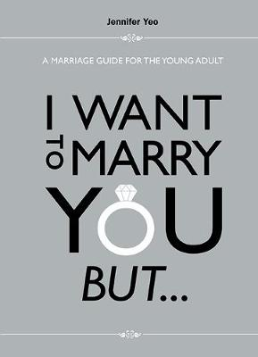 I Want To Marry You But...: A Marriage Guide For The Young Adult by Jennifer Yeo
