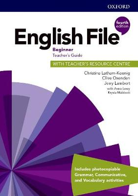 English File: Beginner: Teacher's Guide with Teacher's Resource Centre by Christina Latham-Koenig