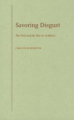 Savoring Disgust by Carolyn Korsmeyer