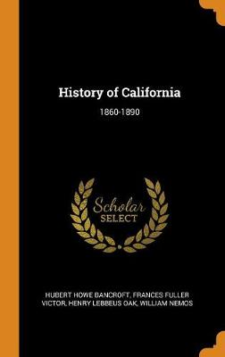 History of California: 1860-1890 by Hubert Howe Bancroft
