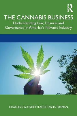 The Cannabis Business: Understanding Law, Finance, and Governance in America's Newest Industry book